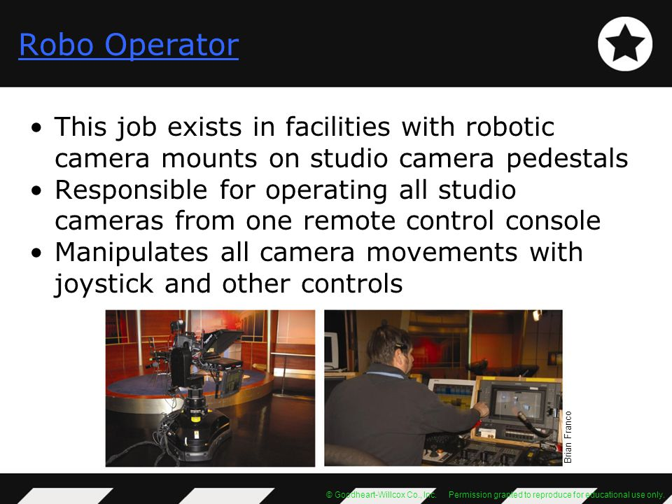 © Goodheart-Willcox Co., Inc. Permission granted to reproduce for educational use only. Robo Operator This job exists in facilities with robotic camer