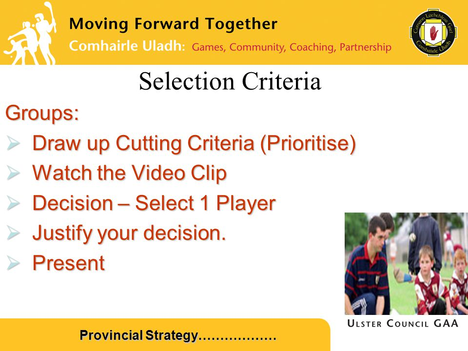 Selection Criteria Groups:  Draw up Cutting Criteria (Prioritise)  Watch the Video Clip  Decision – Select 1 Player  Justify your decision.