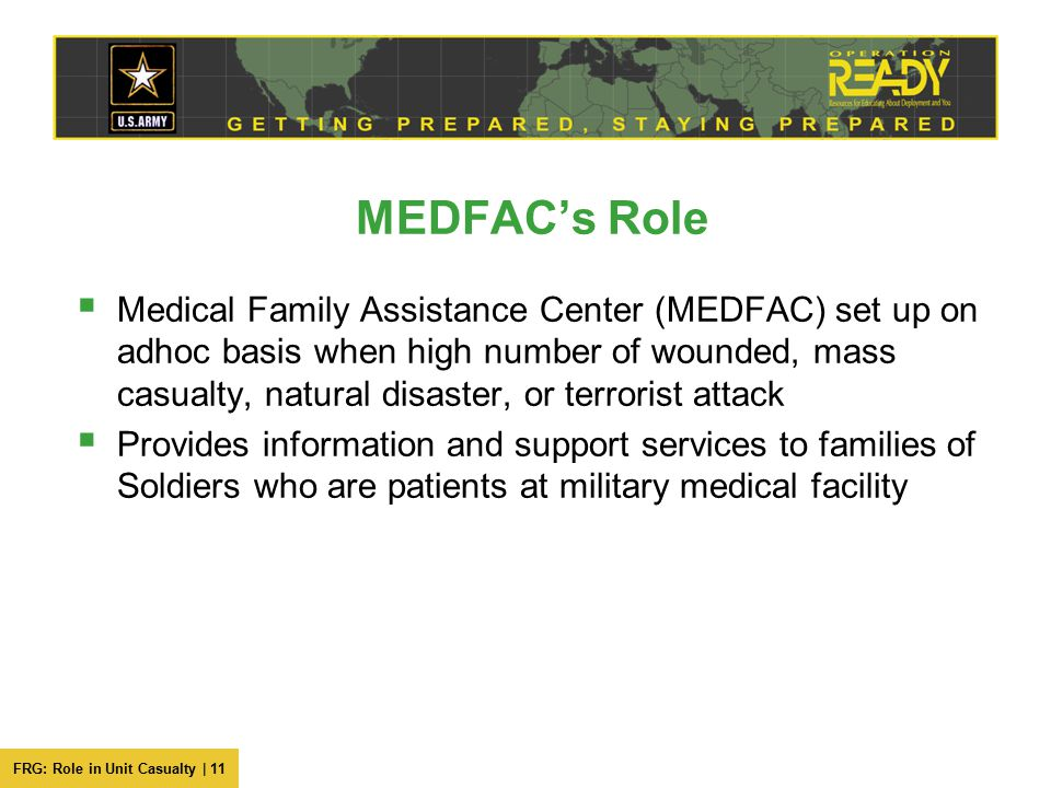 FRG: Role in Unit Casualty | 11 MEDFAC's Role  Medical Family Assistance Center (MEDFAC) set up on adhoc basis when high number of wounded, mass casu