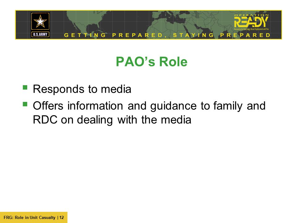 FRG: Role in Unit Casualty | 12 PAO's Role  Responds to media  Offers information and guidance to family and RDC on dealing with the media