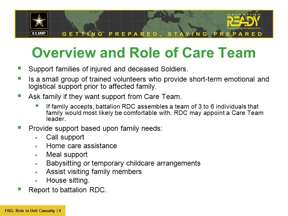 FRG: Role in Unit Casualty | 9 Overview and Role of Care Team  Support families of injured and deceased Soldiers.