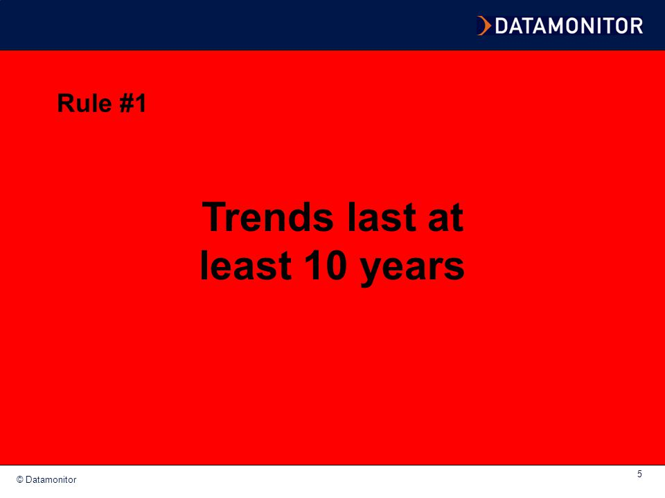 © Datamonitor 6 Distinguishing between trends and fads FactorTrendsFads What is driving it.