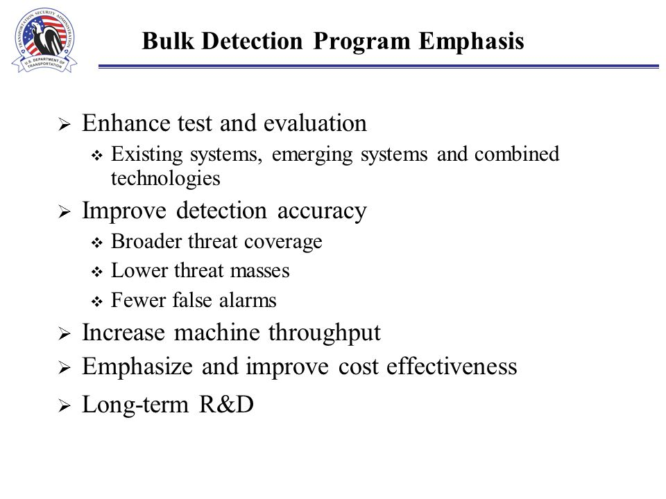 Bulk Detection Program Emphasis  Enhance test and evaluation  Existing systems, emerging systems and combined technologies  Improve detection accur