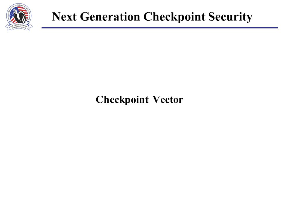 Next Generation Checkpoint Security Checkpoint Vector