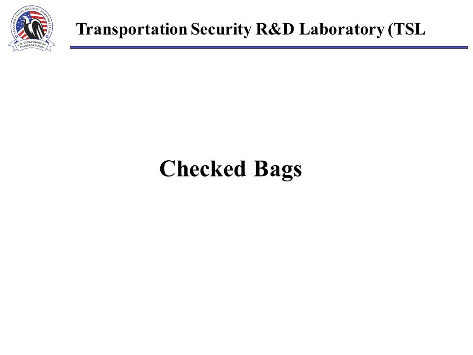 Checked Bags Transportation Security R&D Laboratory (TSL