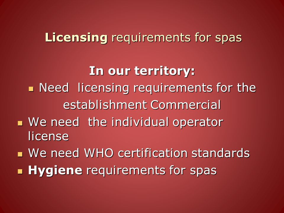 Licensing requirements for spas In our territory: Need licensing requirements for the Need licensing requirements for the establishment Commercial We