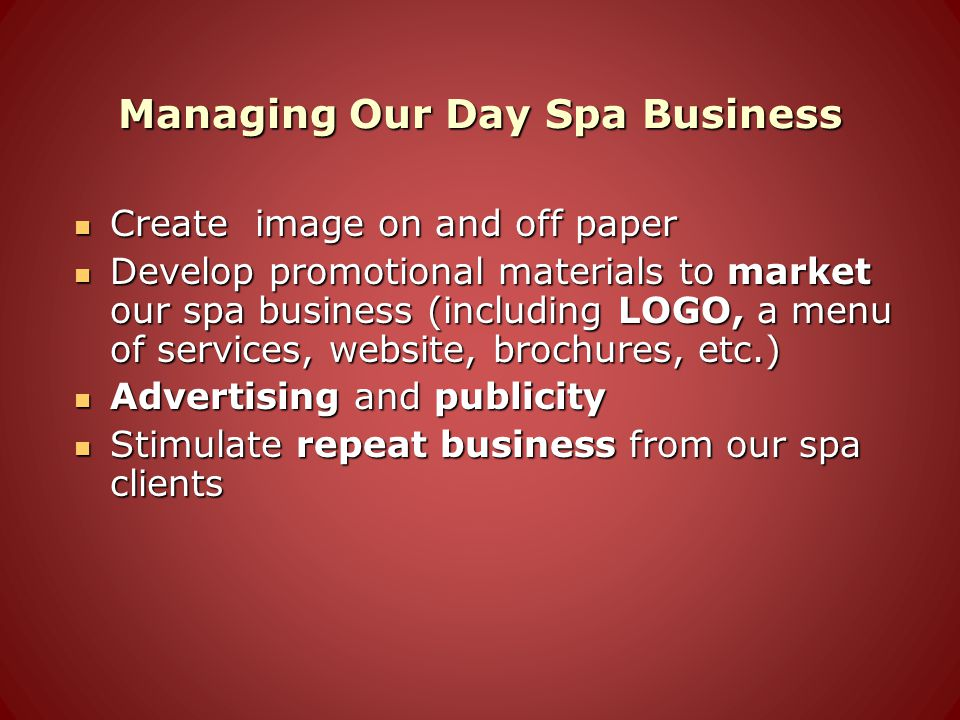 Managing Our Day Spa Business Create image on and off paper Create image on and off paper Develop promotional materials to market our spa business (in