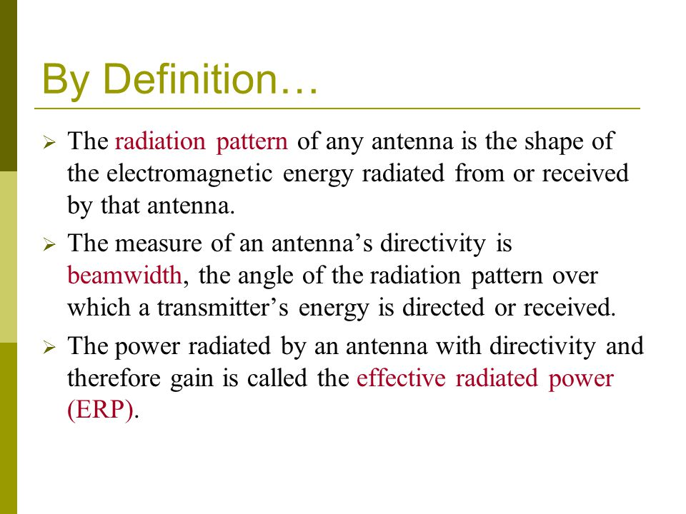 By Definition…  The radiation pattern of any antenna is the shape of the electromagnetic energy radiated from or received by that antenna.