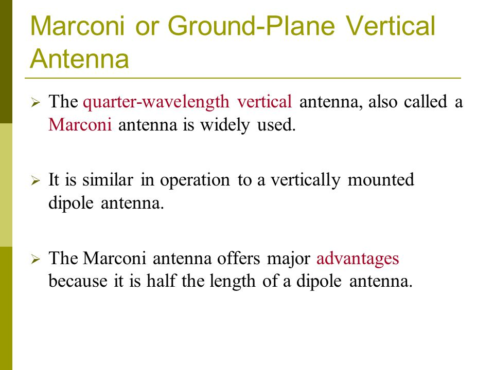 Marconi or Ground-Plane Vertical Antenna  The quarter-wavelength vertical antenna, also called a Marconi antenna is widely used.