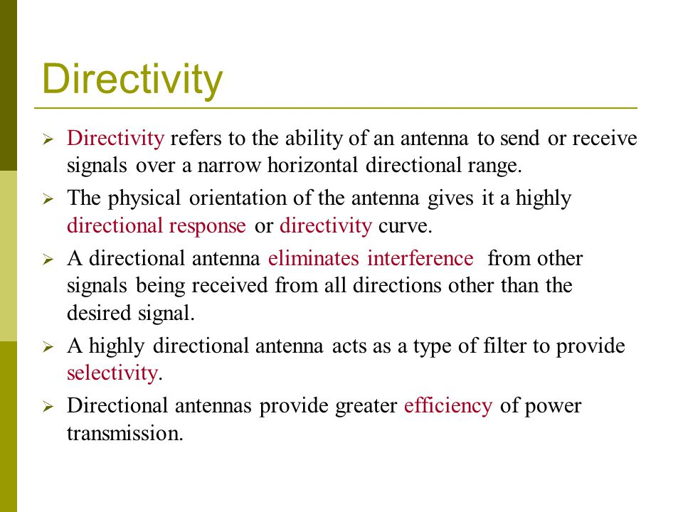 Directivity  Directivity refers to the ability of an antenna to send or receive signals over a narrow horizontal directional range.