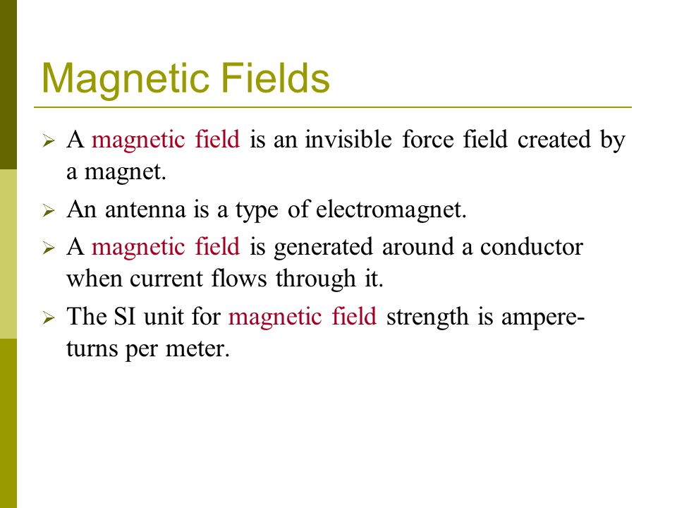 Magnetic Fields  A magnetic field is an invisible force field created by a magnet.