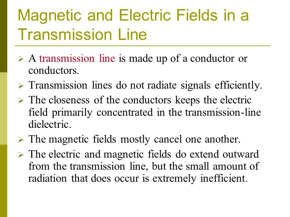 Magnetic and Electric Fields in a Transmission Line  A transmission line is made up of a conductor or conductors.