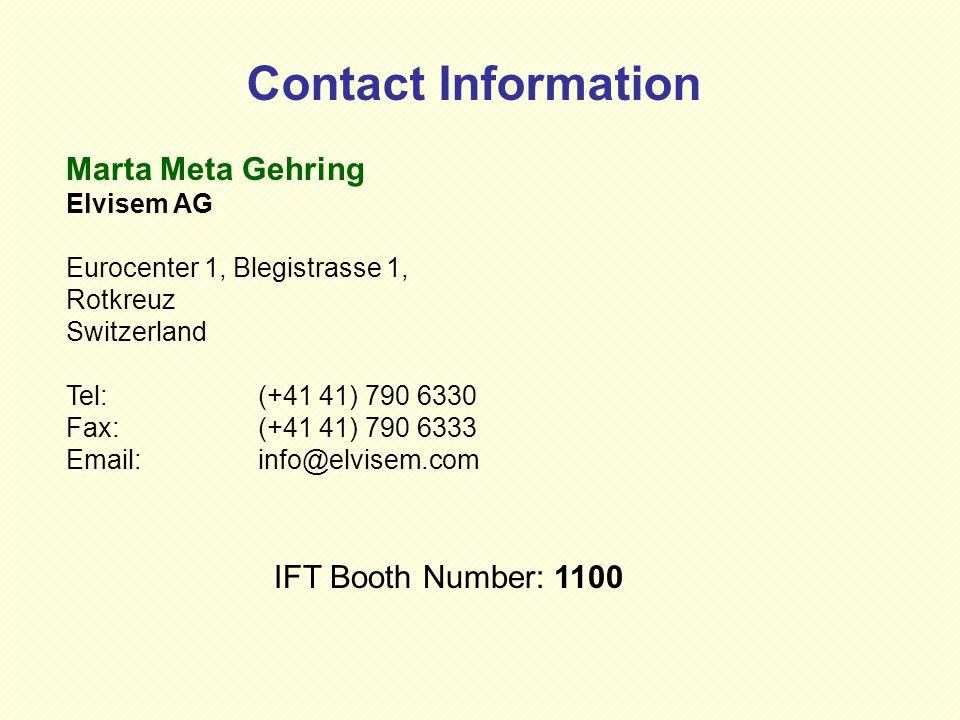 Contact Information IFT Booth Number: 1100 Marta Meta Gehring Elvisem AG Eurocenter 1, Blegistrasse 1, Rotkreuz Switzerland Tel:(+41 41) 790 6330 Fax: (+41 41) 790 6333 Email: info@elvisem.com