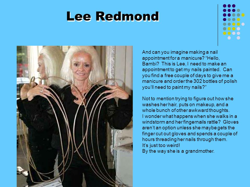 Lee Redmond And can you imagine making a nail appointment for a manicure.