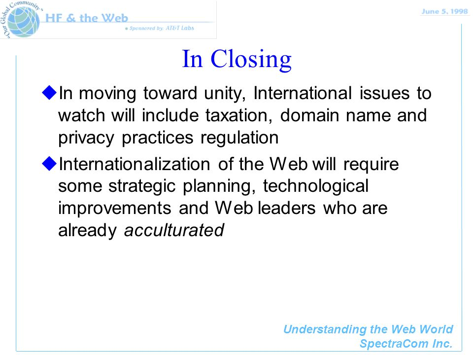 Understanding the Web World SpectraCom Inc. In Closing uIn moving toward unity, International issues to watch will include taxation, domain name and p