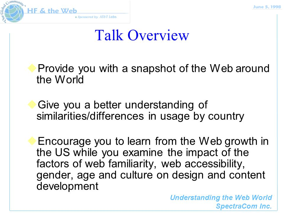 Understanding the Web World SpectraCom Inc. Talk Overview uProvide you with a snapshot of the Web around the World uGive you a better understanding of