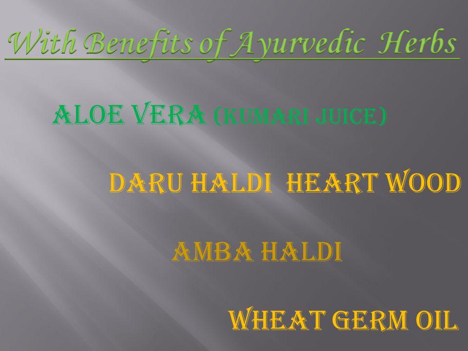 Aloe Vera (Kumari Juice) Daru Haldi Heart Wood Amba Haldi Wheat Germ Oil