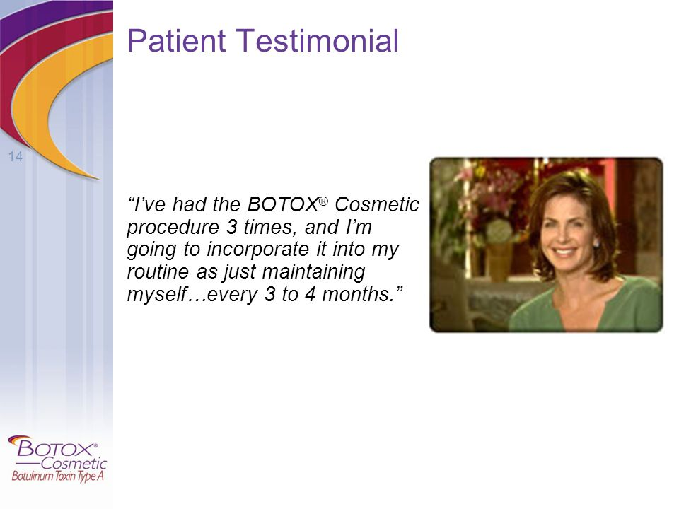 "14 Patient Testimonial ""I've had the BOTOX ® Cosmetic procedure 3 times, and I'm going to incorporate it into my routine as just maintaining myself…ev"