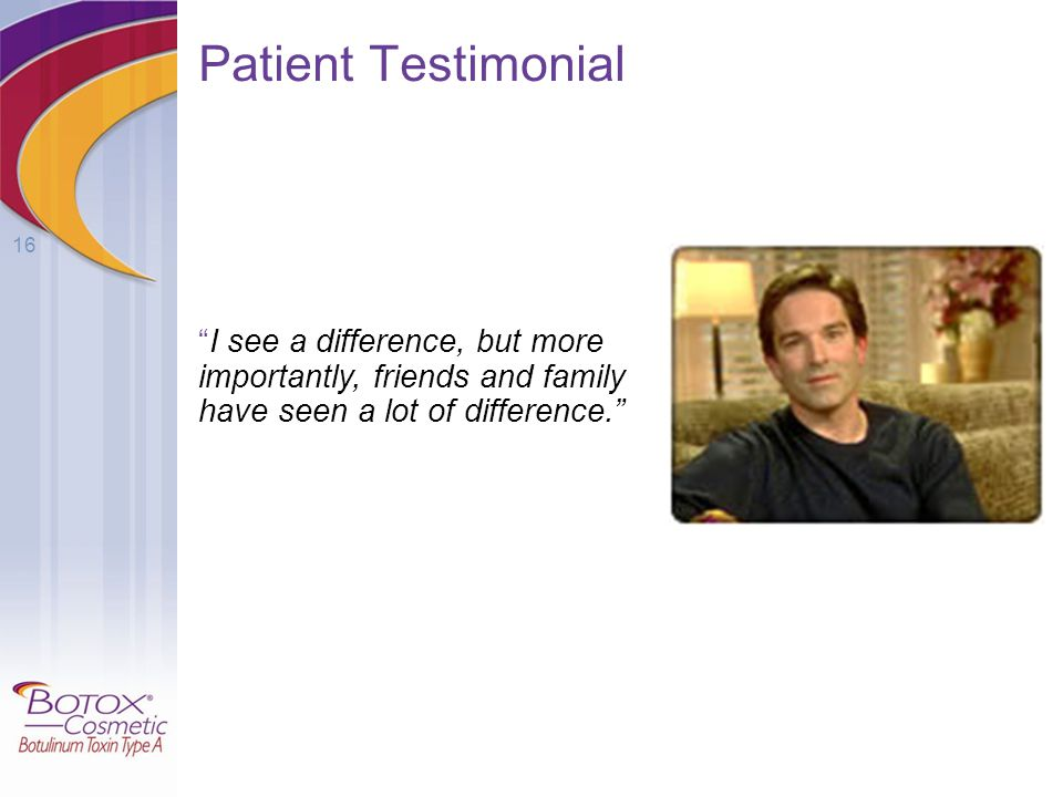 "16 ""I see a difference, but more importantly, friends and family have seen a lot of difference."" Patient Testimonial"