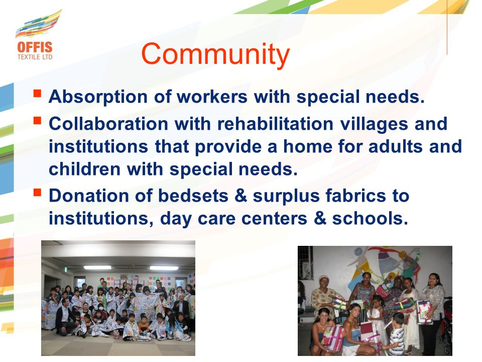  Absorption of workers with special needs.  Collaboration with rehabilitation villages and institutions that provide a home for adults and children