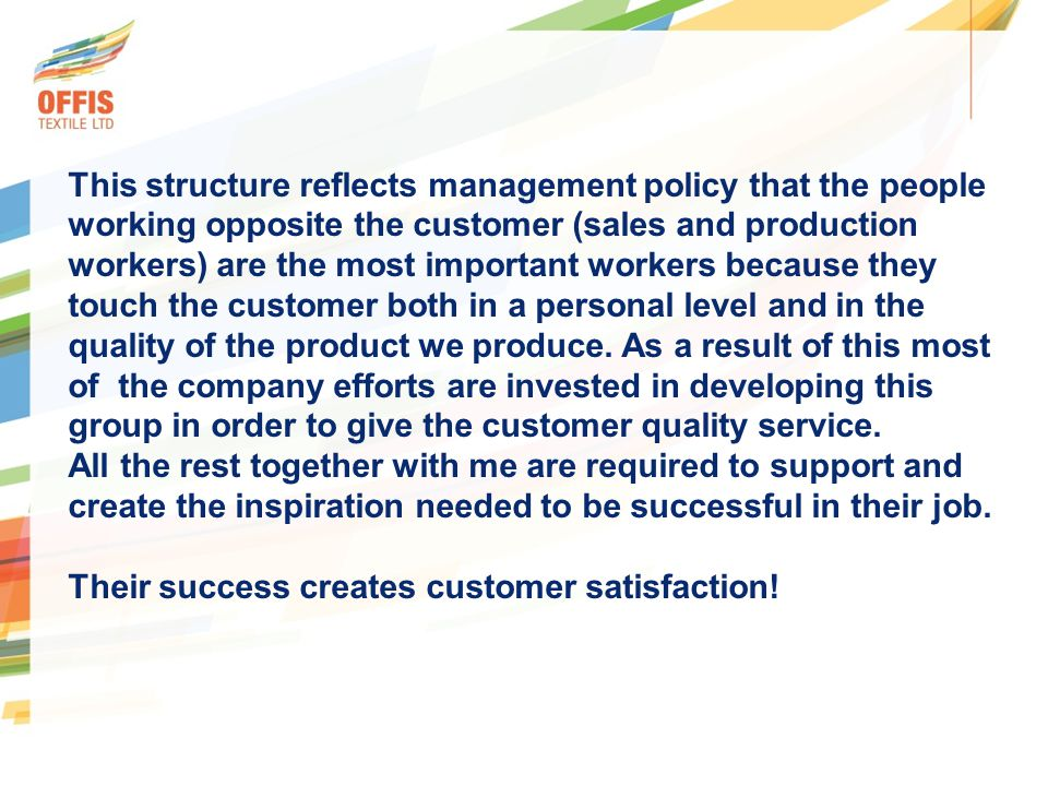This structure reflects management policy that the people working opposite the customer (sales and production workers) are the most important workers