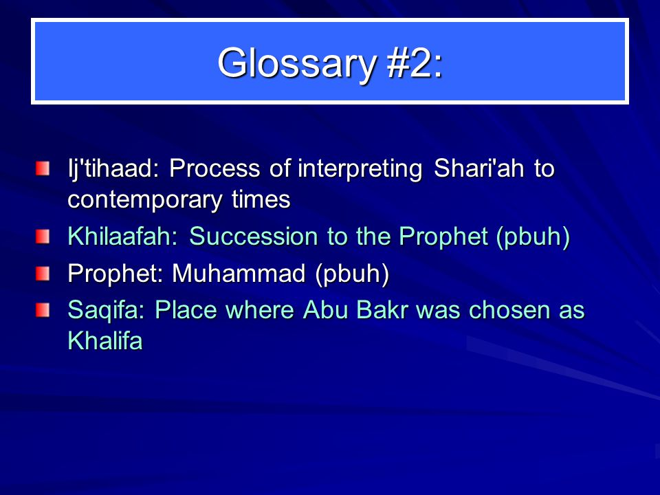 Glossary #2: Ij'tihaad: Process of interpreting Shari'ah to contemporary times Khilaafah: Succession to the Prophet (pbuh) Prophet: Muhammad (pbuh) Sa