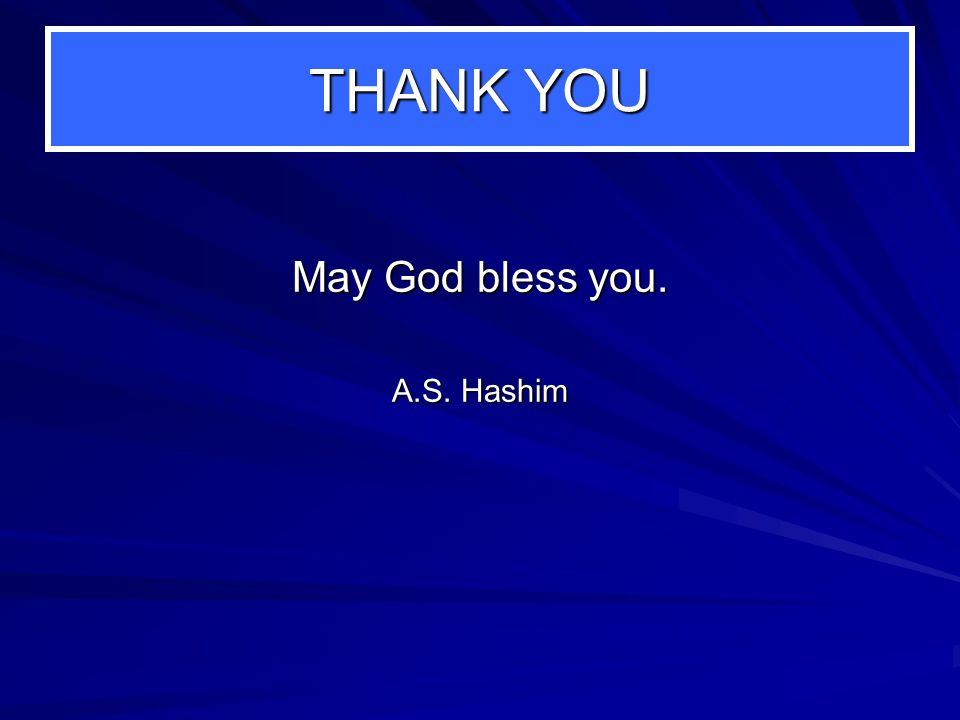 THANK YOU May God bless you. A.S. Hashim