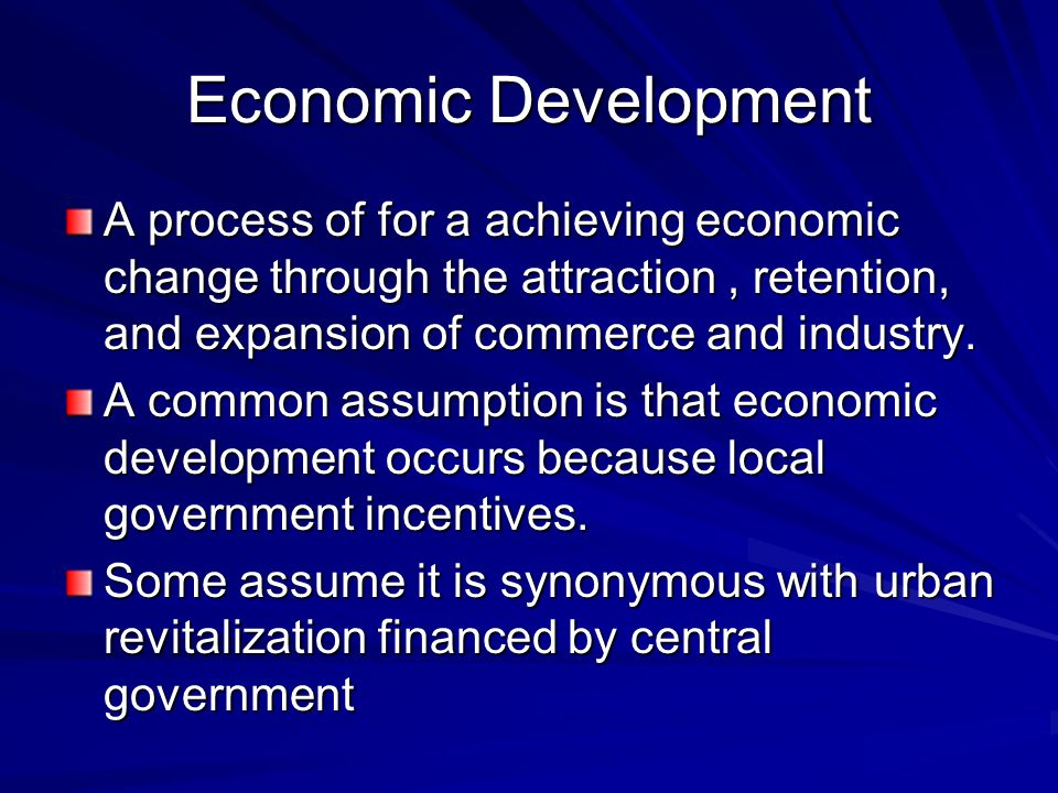 Economic Development A process of for a achieving economic change through the attraction, retention, and expansion of commerce and industry.