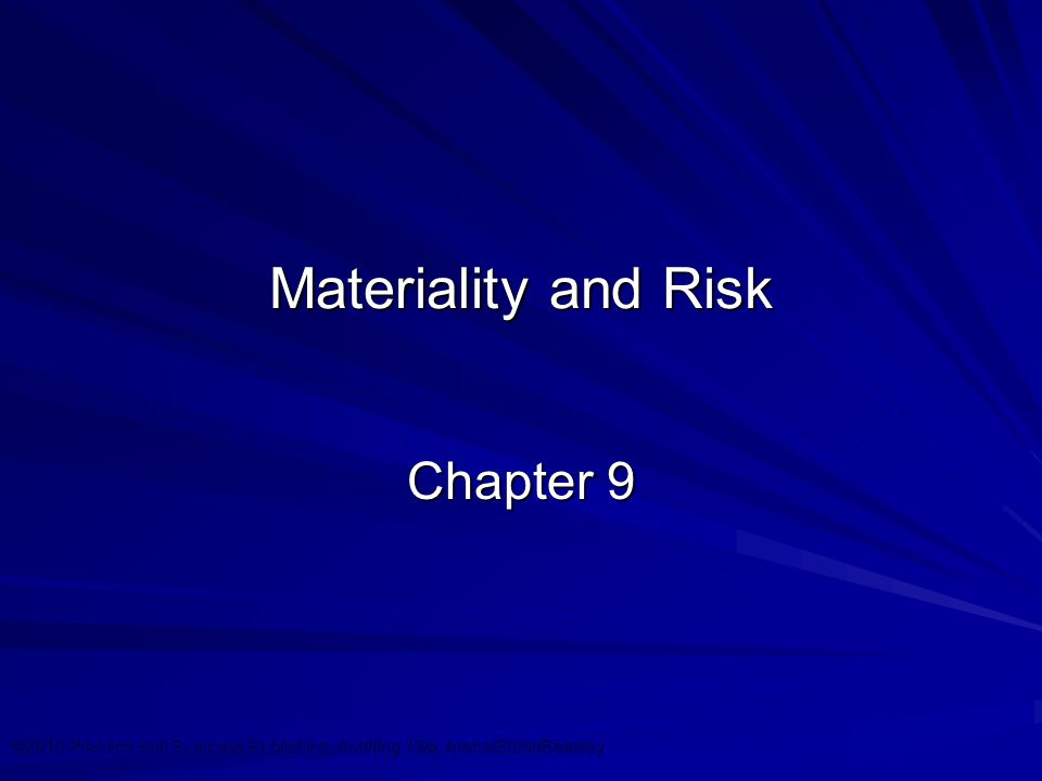 ©2010 Prentice Hall Business Publishing, Auditing 13/e, Arens/Elder/Beasleyr 9 - 2 Materiality It is a major consideration in determining the appropriate audit report to issue.