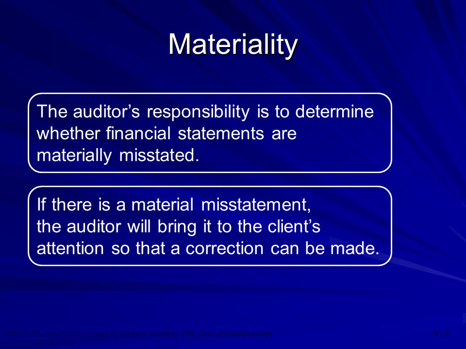 ©2010 Prentice Hall Business Publishing, Auditing 13/e, Arens/Elder/Beasleyr 9 - 4 Steps in Applying Materiality Planning extent of tests Step 1 Set preliminary judgment about materiality Step 2 Allocate preliminary judgment about materiality to segments