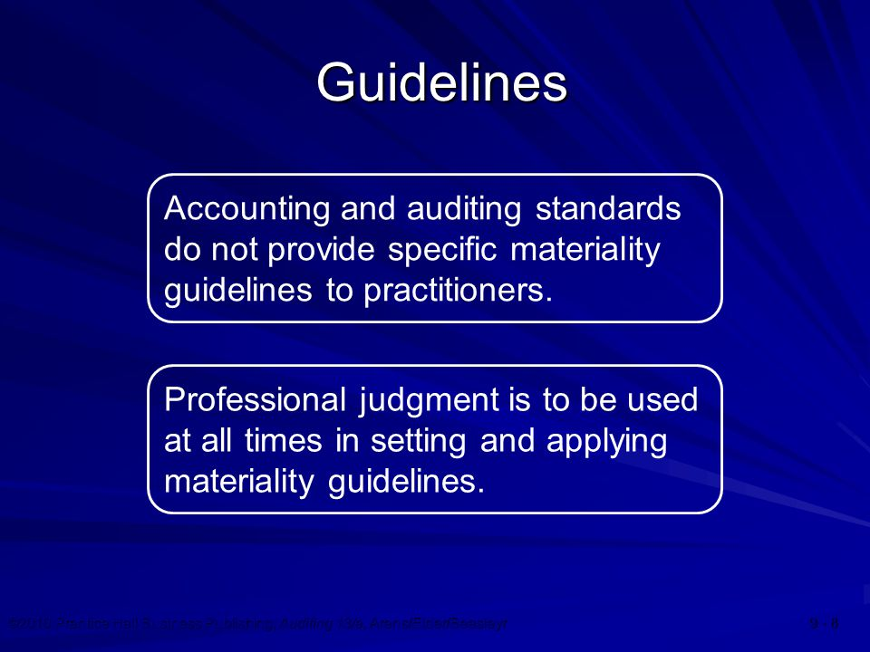 ©2010 Prentice Hall Business Publishing, Auditing 13/e, Arens/Elder/Beasleyr 9 - 9 Risk Auditors accept some level of risk in performing the audit.
