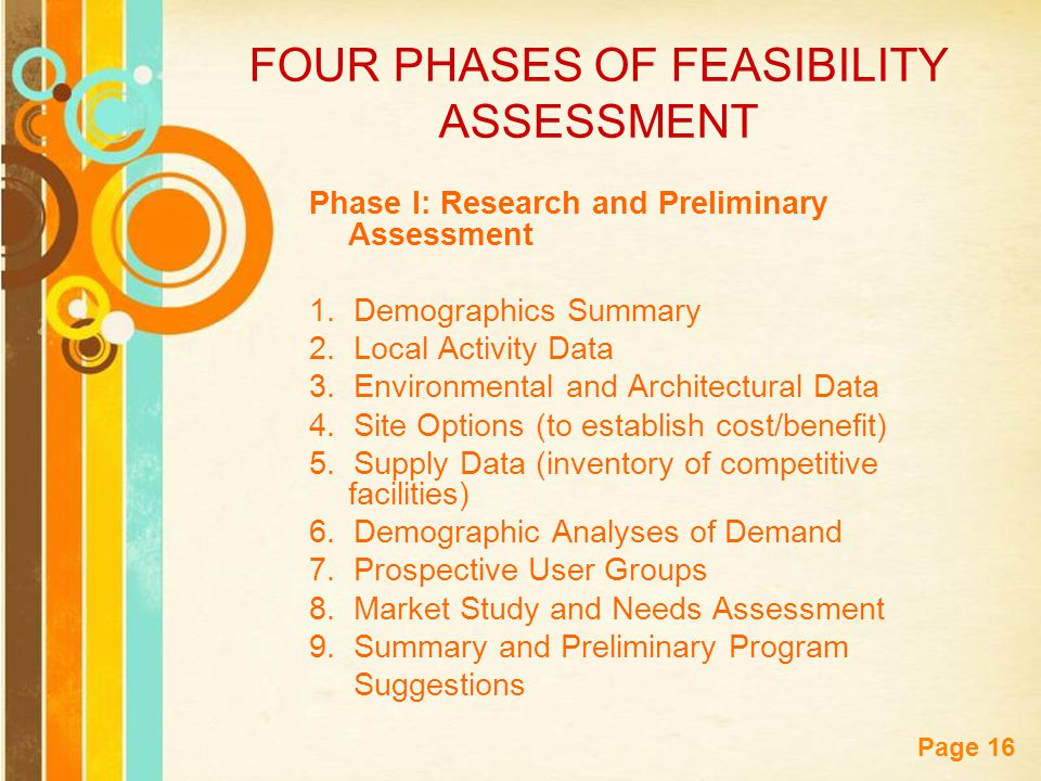 Free Powerpoint Templates Page 16 FOUR PHASES OF FEASIBILITY ASSESSMENT Phase I: Research and Preliminary Assessment 1.
