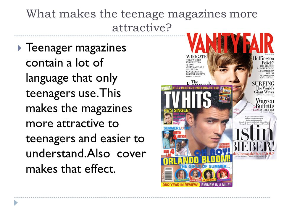 What makes the teenage magazines more attractive?  Teenager magazines contain a lot of language that only teenagers use. This makes the magazines mor