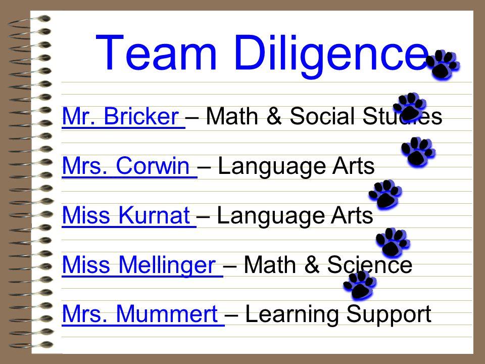 Team Diligence Mr. Bricker – Math & Social Studies Mrs.