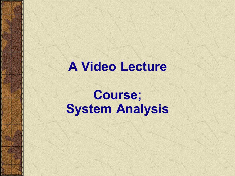 A Video Lecture Course; System Analysis