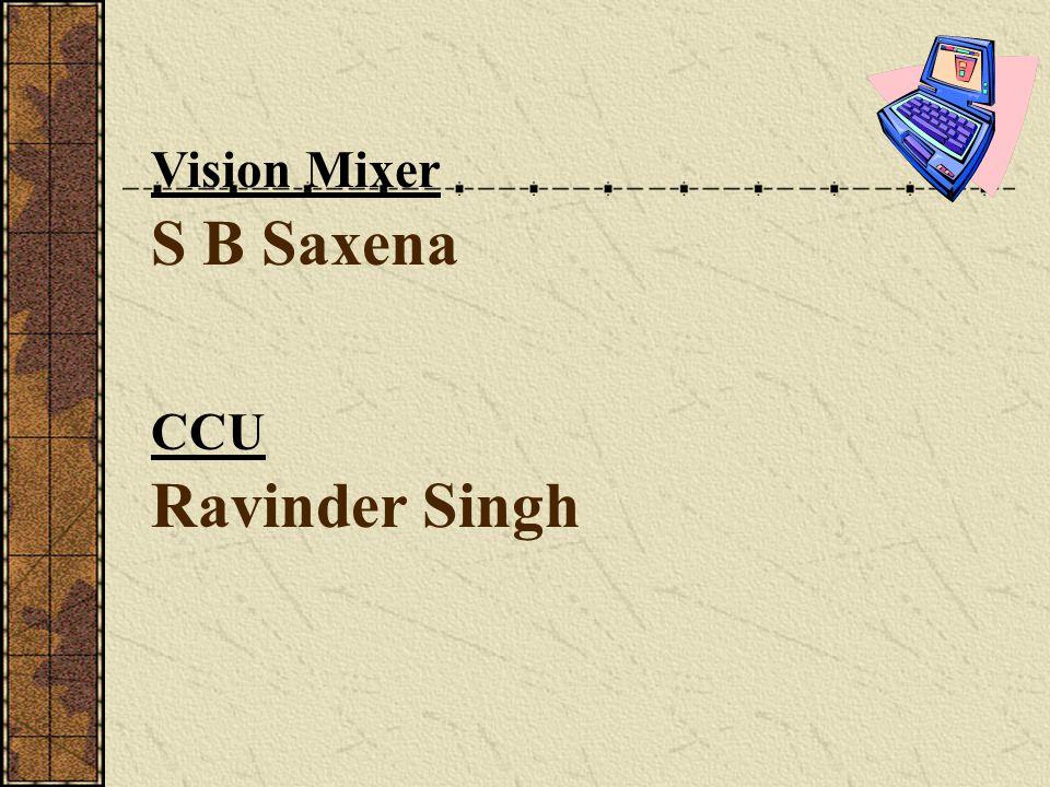 Ravinder Singh CCU S B Saxena Vision Mixer