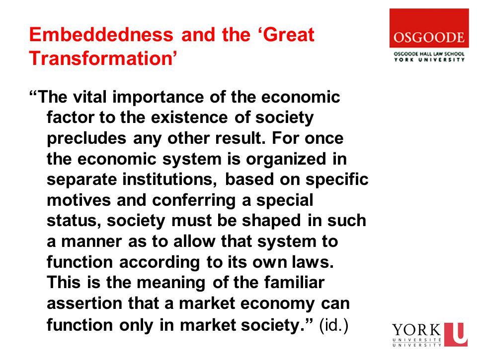 Embeddedness and the 'Great Transformation' The vital importance of the economic factor to the existence of society precludes any other result.