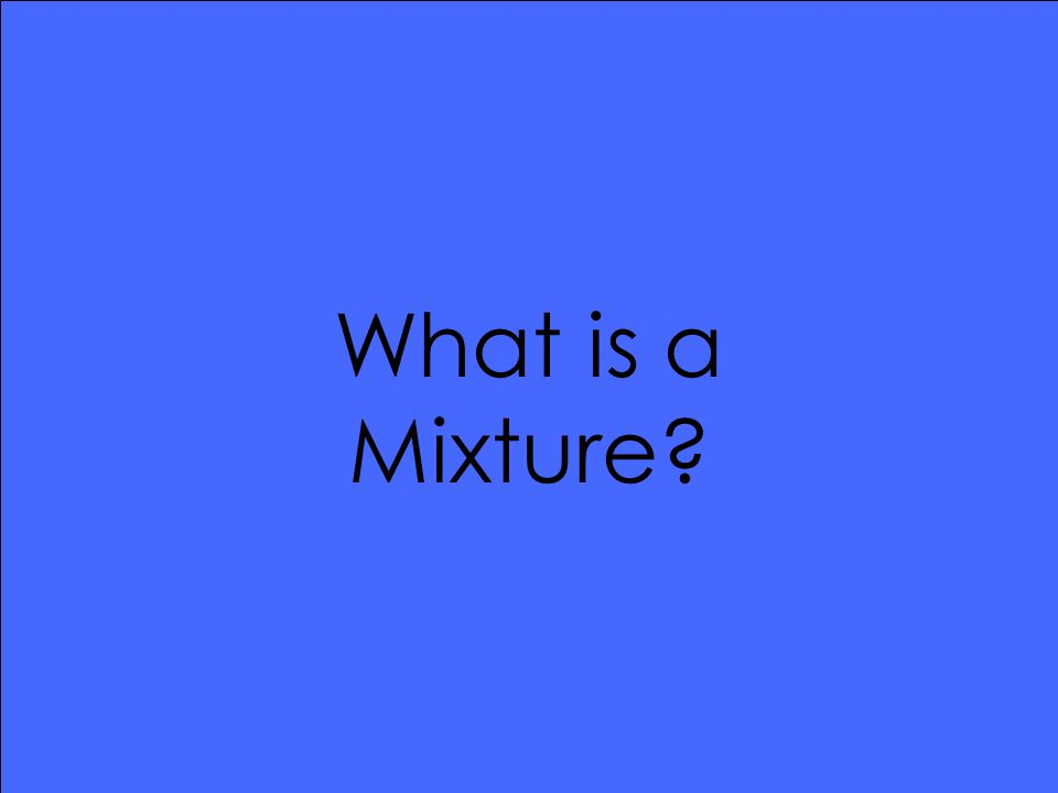 What is a Mixture?