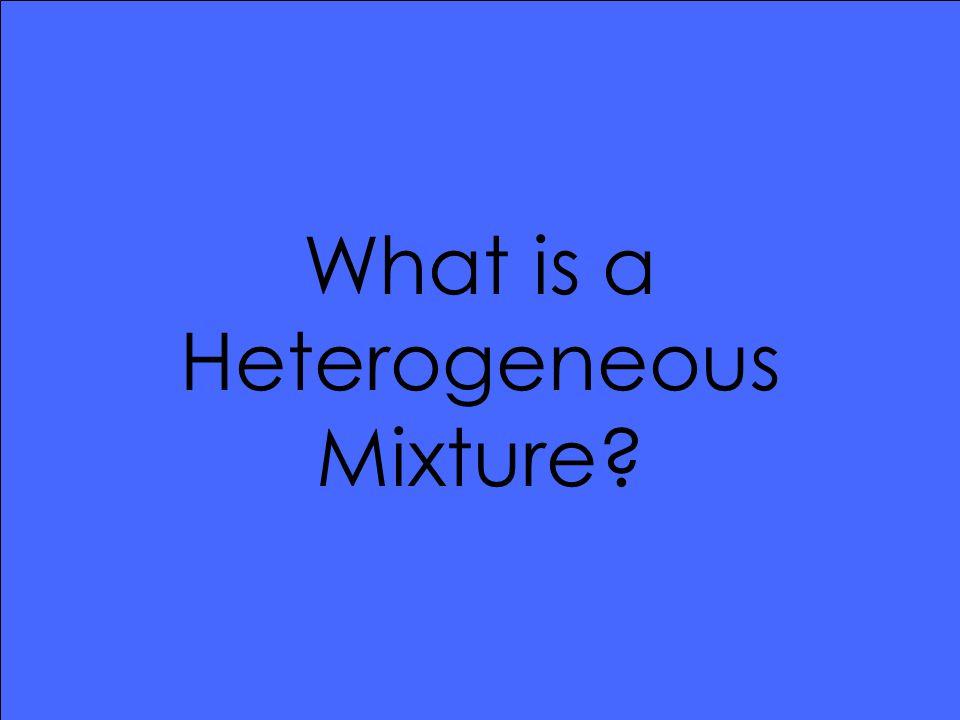 What is a Heterogeneous Mixture