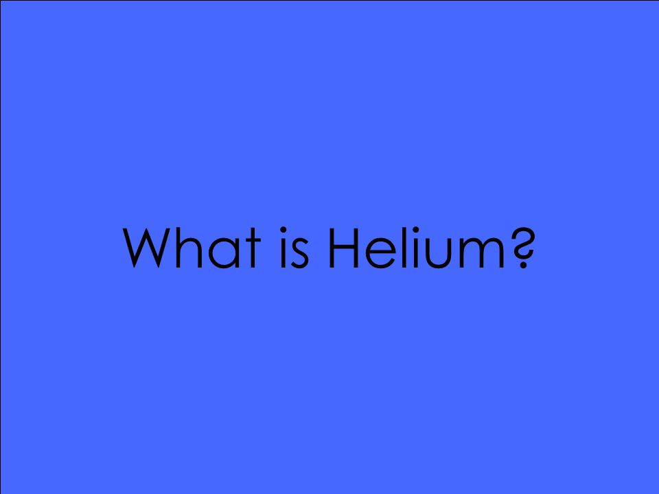 What is Helium