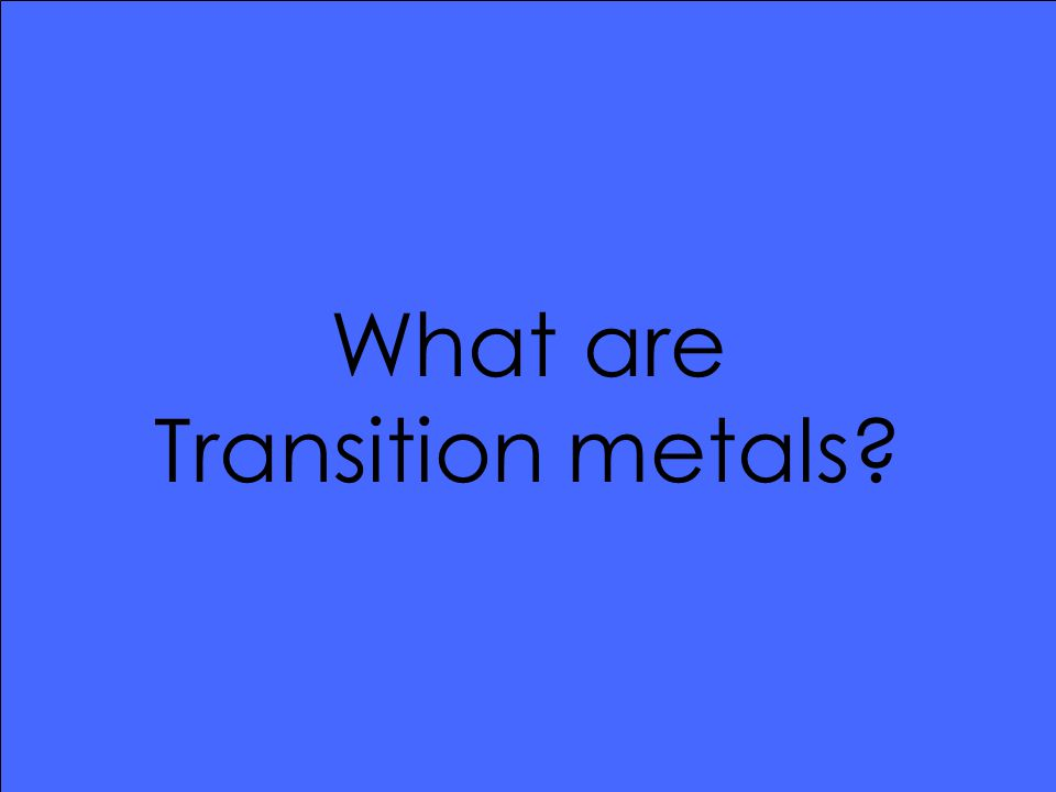 What are Transition metals?