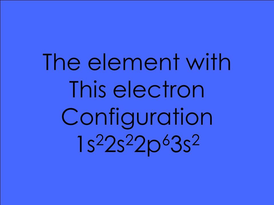 The element with This electron Configuration 1s 2 2s 2 2p 6 3s 2