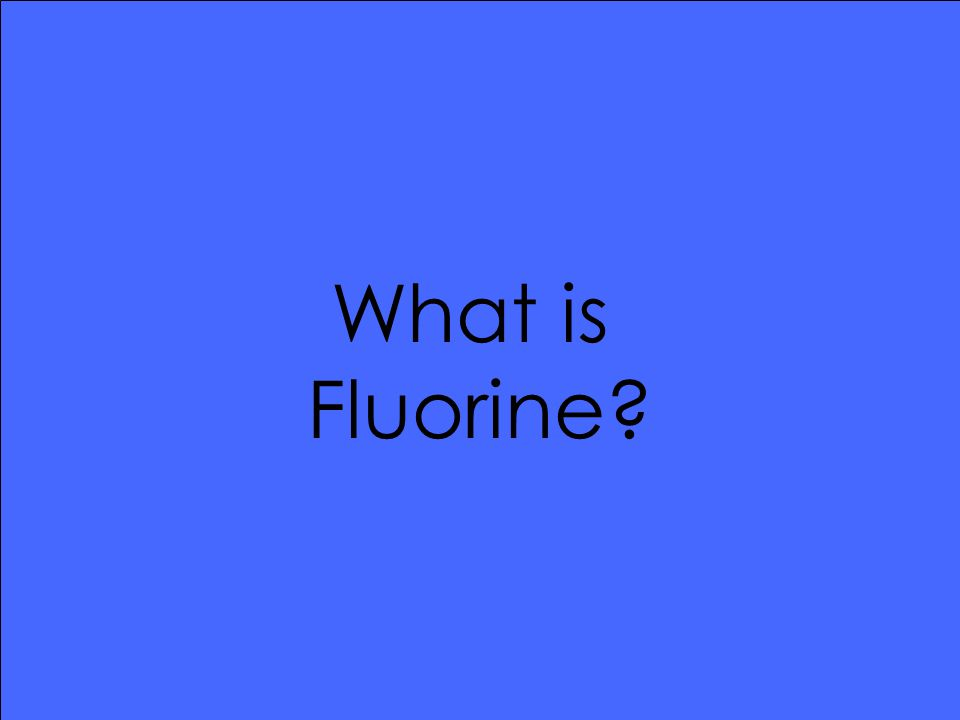 What is Fluorine?