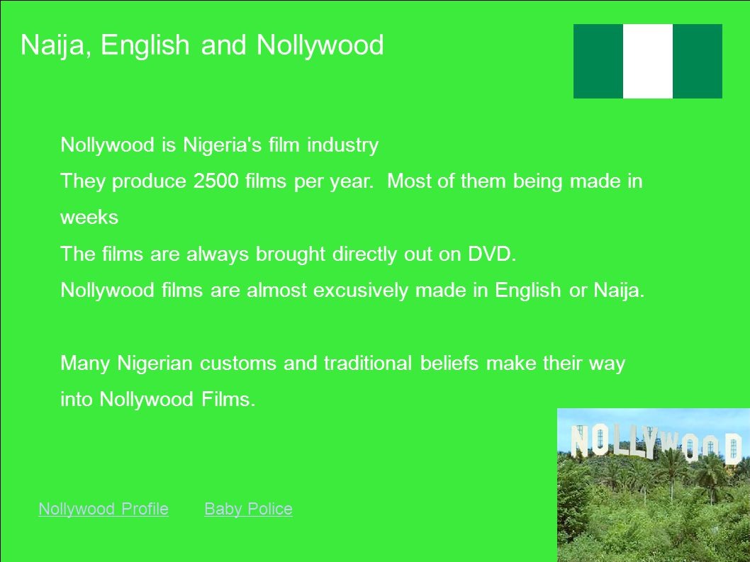 Naija, English and Nollywood Nollywood is Nigeria s film industry They produce 2500 films per year.