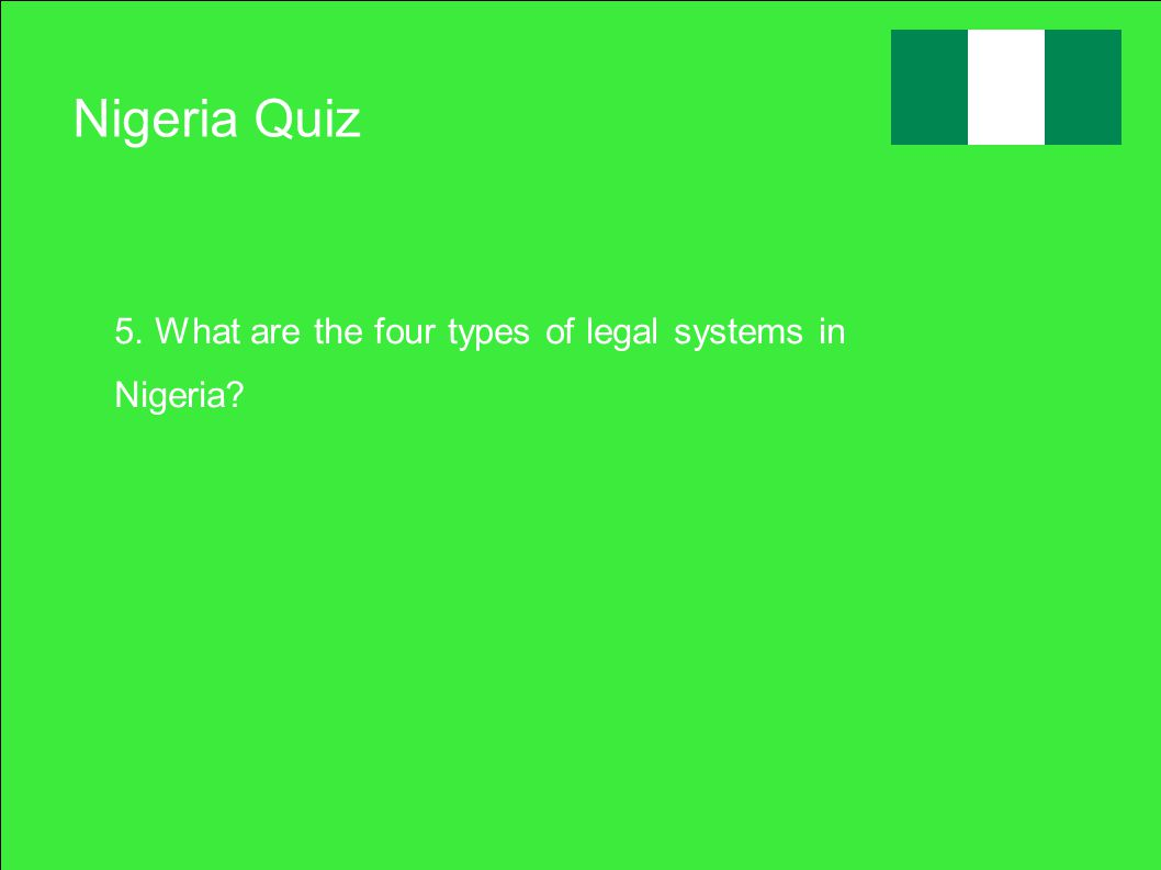 Nigeria Quiz 5. What are the four types of legal systems in Nigeria