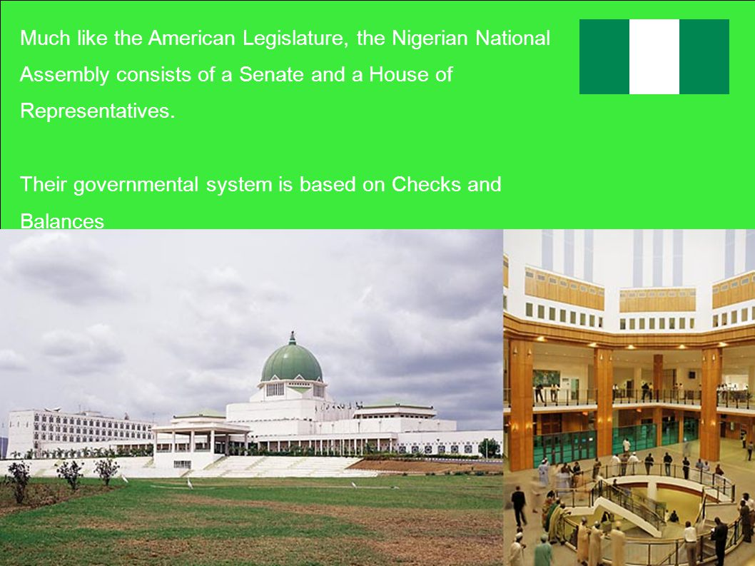 Much like the American Legislature, the Nigerian National Assembly consists of a Senate and a House of Representatives.