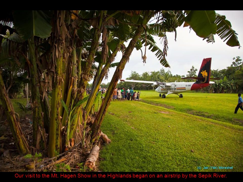 Our visit to the Mt. Hagen Show in the Highlands began on an airstrip by the Sepik River.