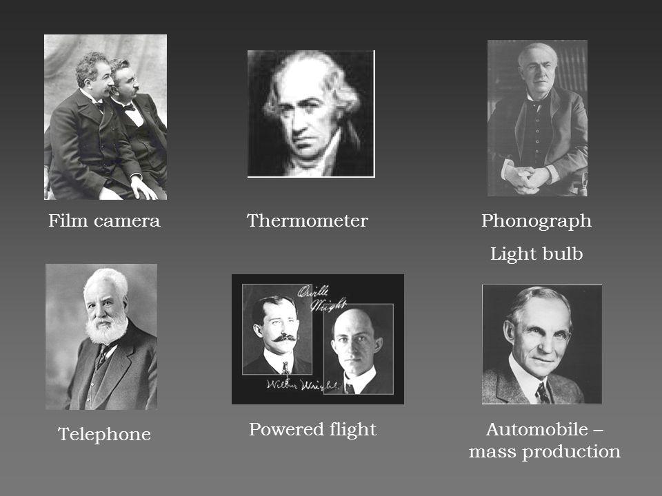Film cameraThermometerPhonograph Light bulb Telephone Powered flightAutomobile – mass production