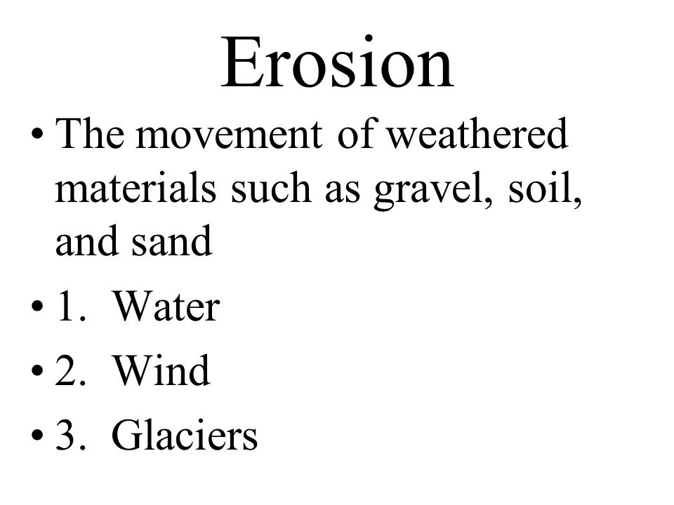 Erosion The movement of weathered materials such as gravel, soil, and sand 1.