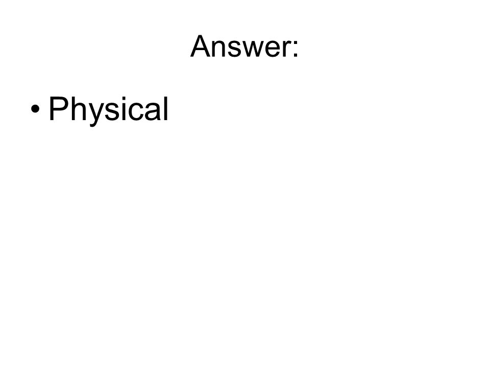 Answer: Physical